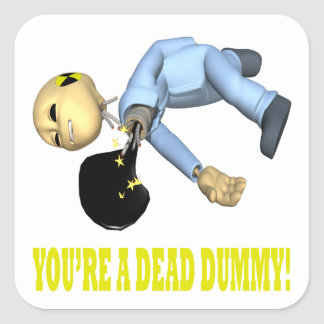 Youre A Dead Dummy Square Sticker