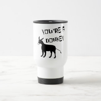 You're A Donkey 15 Oz Stainless Steel Travel Mug