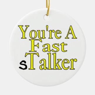 You're A Fast sTalker Ceramic Ornament