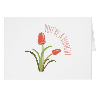 You're A Funghi Greeting Card