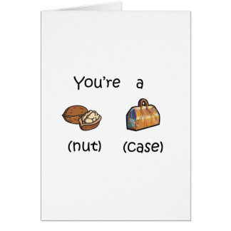 You're A Nut Case Card