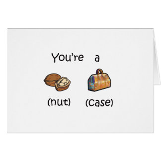 You're A Nut Case Greeting Cards