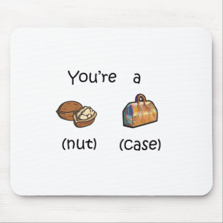 You're A Nut Case Mouse Pad