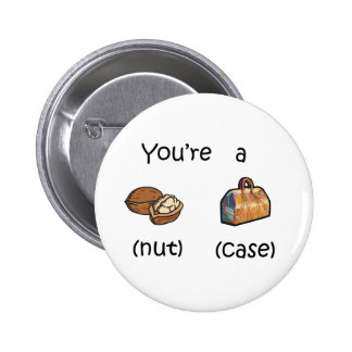 You're A Nut Case Pin