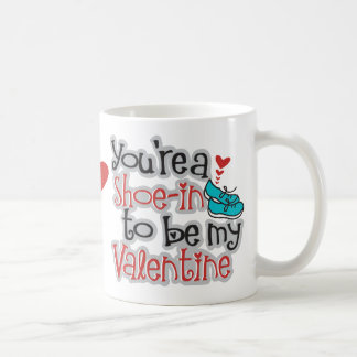 """You're a """"Shoe""""-in to be my Valentine Mug"""