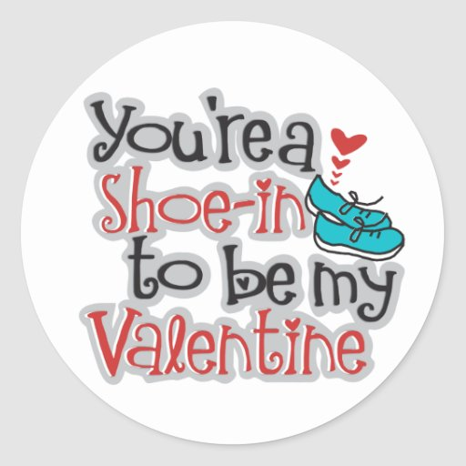 """You're a """"Shoe""""-in to be my Valentine Classic Round Sticker"""