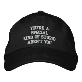 """YOU'RE A """"SPECIAL"""" KIND OF STUPID EMBROIDERED HATS"""