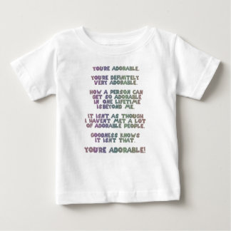 You're ADORABLE. You're definitely very ADORABLE. Baby T-Shirt