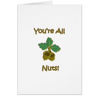 You're All Nuts Greeting Cards