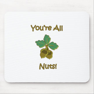 You're All Nuts Mouse Pads