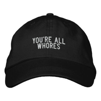 You're all whores embroidered baseball hat