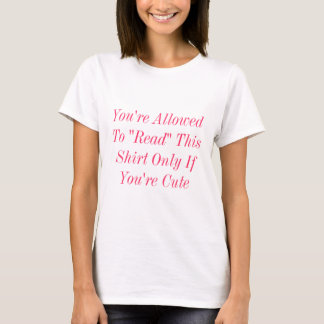 "You're Allowed To ""Read"" This Shirt Only If You..."