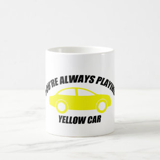 You're Always Playing Yellow Car Coffee Mug