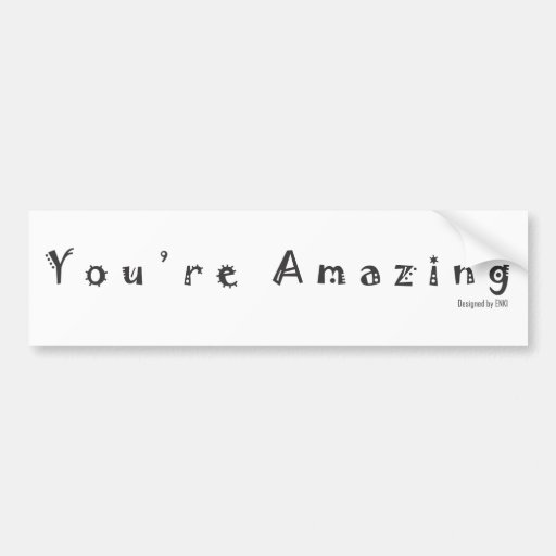 You Re Amazing: You're Amazing Bumper Sticker