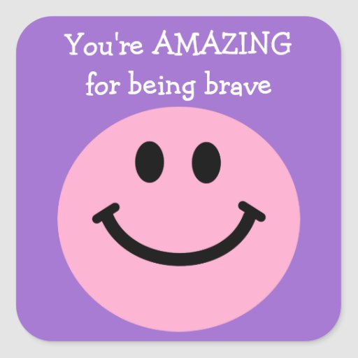 Signs You Re Amazing: You're Amazing For Being Brave Pink Smiley Face Square