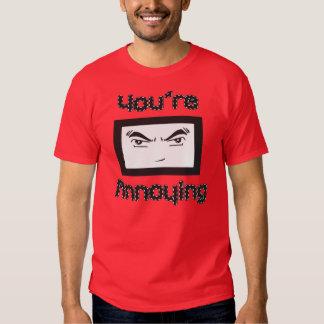 You're Annoying T-shirt