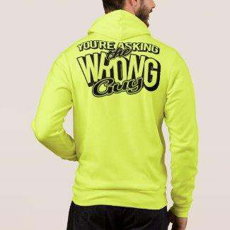 You're asking the wrong guy hoodie sweat shirt