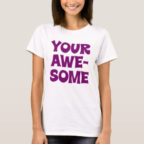 You're Awesome, But I am Your Awesome T-Shirt