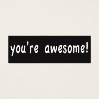 You're awesome! Pay it forward cards. Mini Business Card