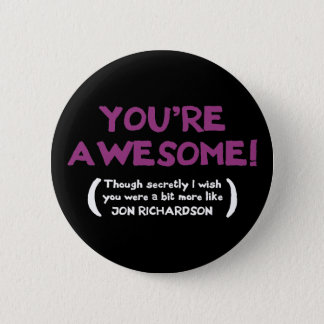 You're Awesome, though I secretly wish you were Pinback Button
