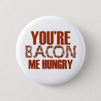 You're Bacon Me Hungry Button