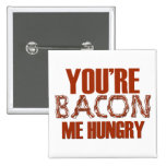 You're Bacon Me Hungry Pins