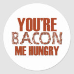 You're Bacon Me Hungry Round Sticker