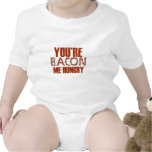 You're Bacon Me Hungry Tshirts