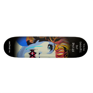 'You're beautiful, but Shut Up!' Skateboard