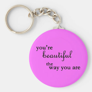 YOURE BEAUTIFUL THE WAY YOU ARE COMPLIMENTS BASIC ROUND BUTTON KEYCHAIN