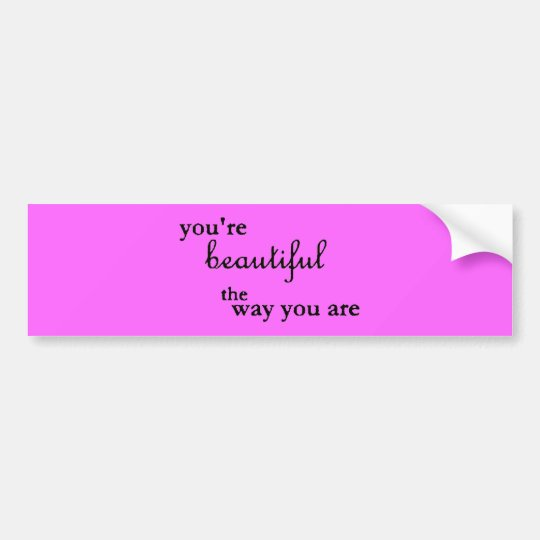 YOURE BEAUTIFUL THE WAY YOU ARE COMPLIMENTS BUMPER STICKER