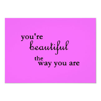 YOURE BEAUTIFUL THE WAY YOU ARE COMPLIMENTS CARD