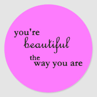 YOURE BEAUTIFUL THE WAY YOU ARE COMPLIMENTS CLASSIC ROUND STICKER