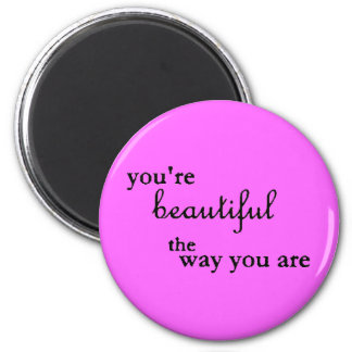 YOURE BEAUTIFUL THE WAY YOU ARE COMPLIMENTS 2 INCH ROUND MAGNET