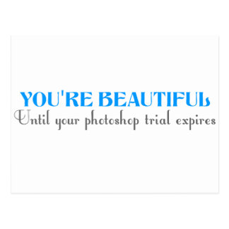 You're beautiful until your photoshop trial expire postcard