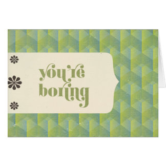 You're Boring Stationery Note Card