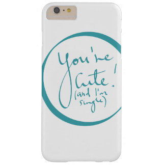 You're cute (and I'm single) Phone Case