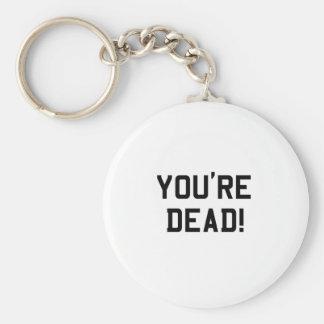 You're Dead Black Basic Round Button Keychain