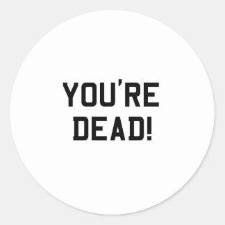 You're Dead Black Classic Round Sticker