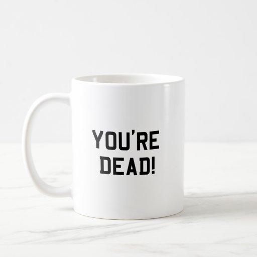 You're Dead Black Classic White Coffee Mug