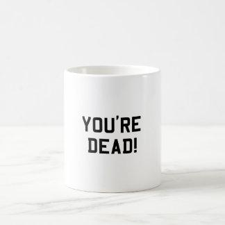 You're Dead Black Coffee Mug
