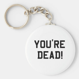 You're Dead Black Keychain