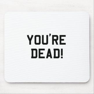 You're Dead Black Mouse Pad