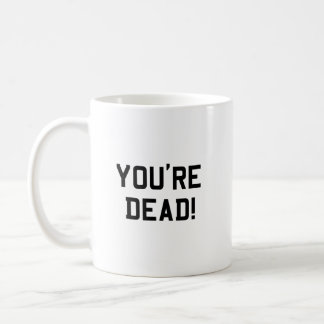 You're Dead Black Mugs