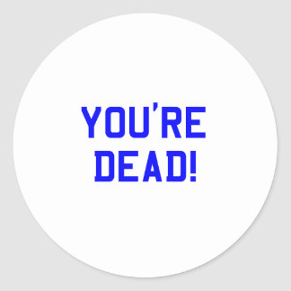 You're Dead Blue Classic Round Sticker