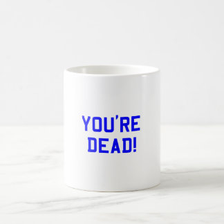 You're Dead Blue Classic White Coffee Mug