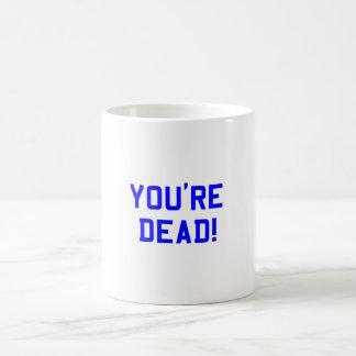 You're Dead Blue Coffee Mug