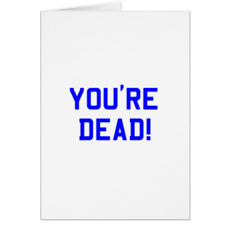You're Dead Blue Greeting Card