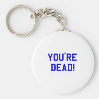 You're Dead Blue Key Chain