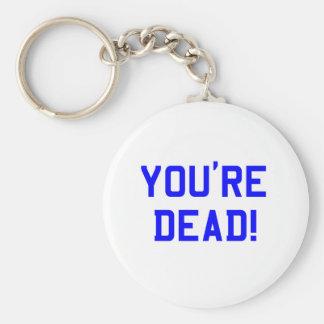 You're Dead Blue Key Chains